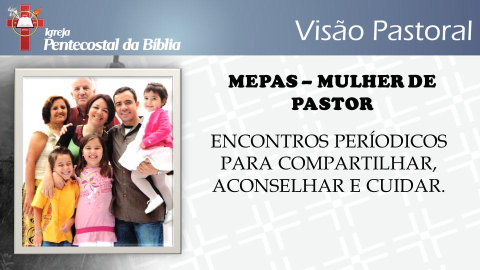 MEPAS – MULHER DE PASTOR ENCONTROS PERÍODICOS PARA COMPARTILHAR, ACONSELHAR E CUIDAR.