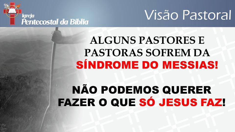 ALGUNS PASTORES E PASTORAS SOFREM DA SÍNDROME DO MESSIAS! NÃO PODEMOS QUERER FAZER O QUE SÓ JESUS FAZ!