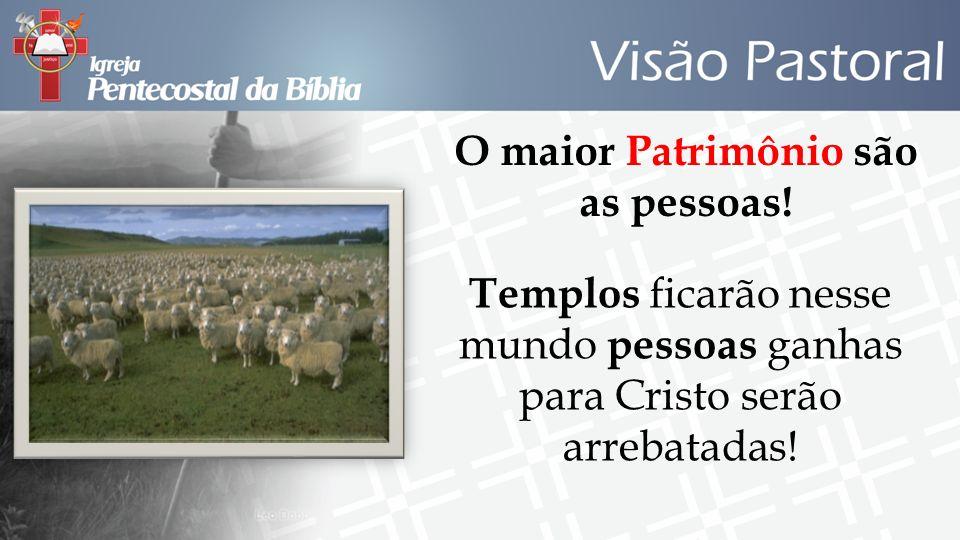 O maior Patrimônio são as pessoas! Templos ficarão nesse mundo pessoas ganhas para Cristo serão arrebatadas!