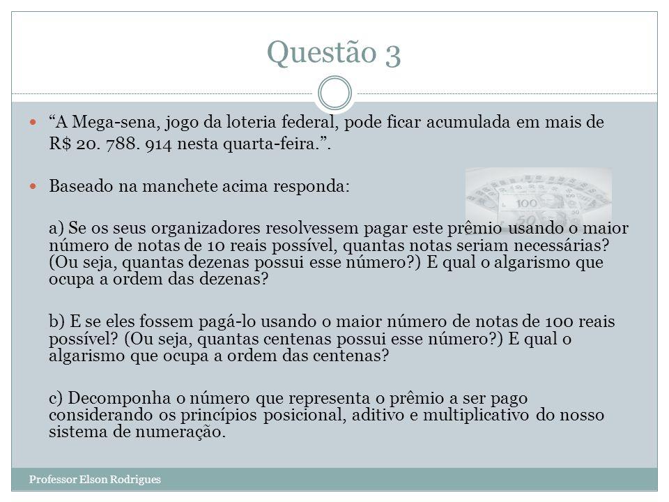Questão 3 A Mega-sena, jogo da loteria federal, pode ficar acumulada em mais de R$ 20.