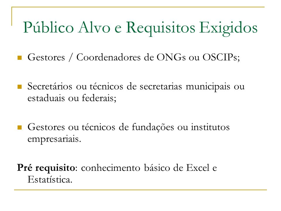Público Alvo e Requisitos Exigidos Gestores / Coordenadores de ONGs ou OSCIPs; Secretários ou técnicos de secretarias municipais ou estaduais ou feder