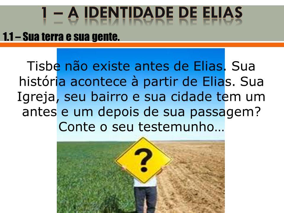 Tisbe não existe antes de Elias. Sua história acontece à partir de Elias. Sua Igreja, seu bairro e sua cidade tem um antes e um depois de sua passagem