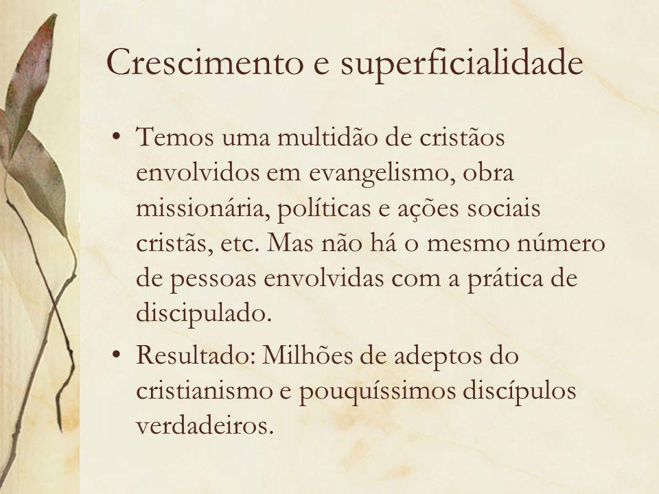 Crescimento e superficialidade Temos uma multidão de cristãos envolvidos em evangelismo, obra missionária, políticas e ações sociais cristãs, etc. Mas