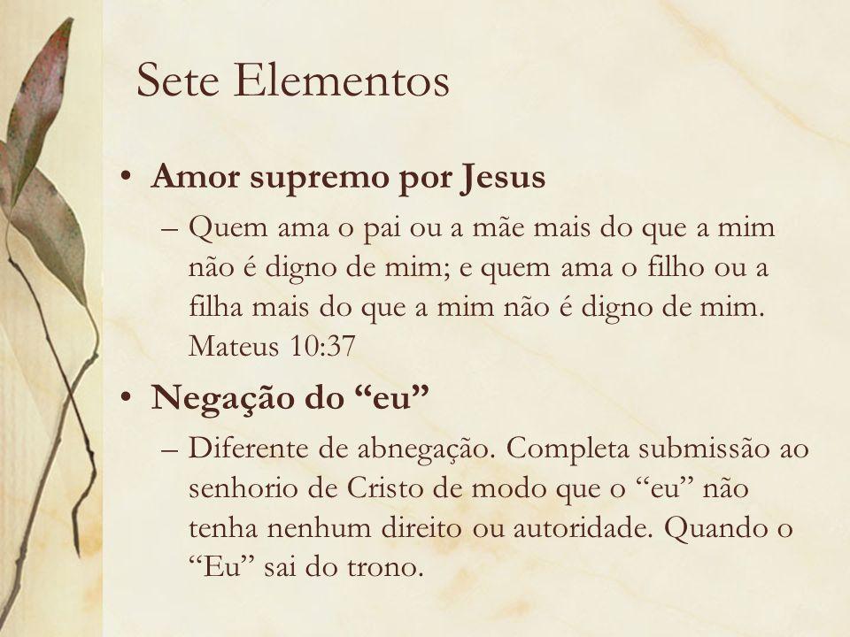 Sete Elementos Amor supremo por Jesus –Quem ama o pai ou a mãe mais do que a mim não é digno de mim; e quem ama o filho ou a filha mais do que a mim n