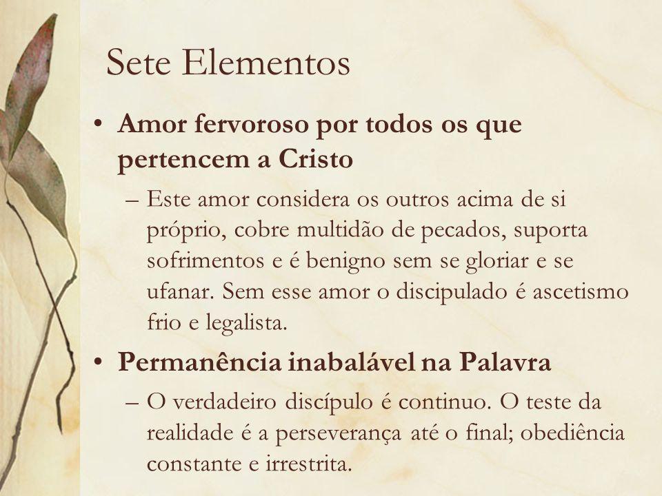 Sete Elementos Amor fervoroso por todos os que pertencem a Cristo –Este amor considera os outros acima de si próprio, cobre multidão de pecados, supor