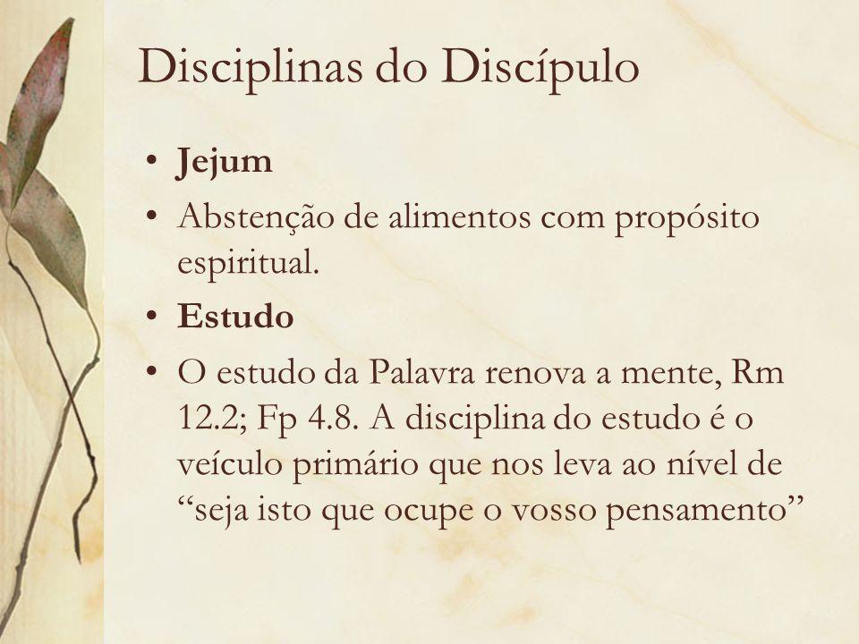 Disciplinas do Discípulo Jejum Abstenção de alimentos com propósito espiritual. Estudo O estudo da Palavra renova a mente, Rm 12.2; Fp 4.8. A discipli