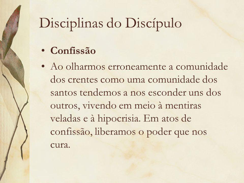 Disciplinas do Discípulo Confissão Ao olharmos erroneamente a comunidade dos crentes como uma comunidade dos santos tendemos a nos esconder uns dos ou