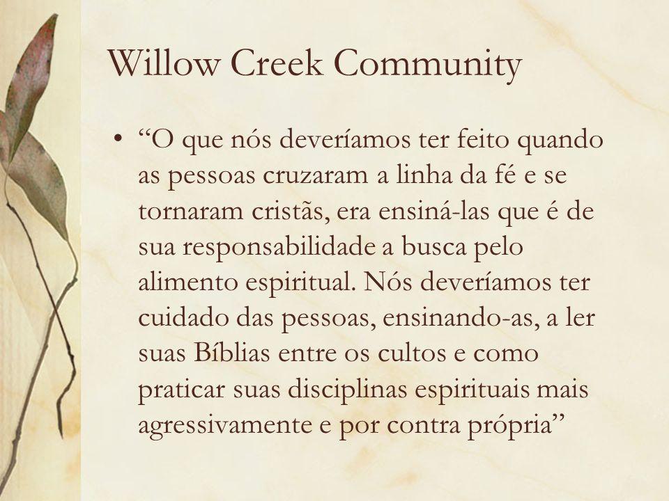 Willow Creek Community O que nós deveríamos ter feito quando as pessoas cruzaram a linha da fé e se tornaram cristãs, era ensiná-las que é de sua resp