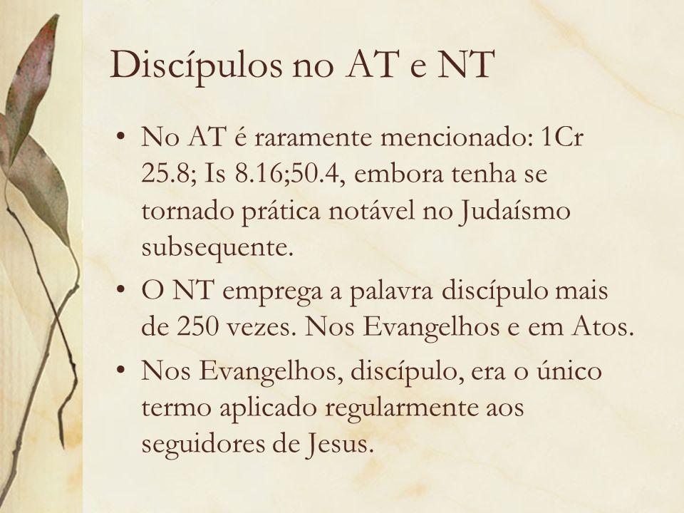 Discípulos no AT e NT No AT é raramente mencionado: 1Cr 25.8; Is 8.16;50.4, embora tenha se tornado prática notável no Judaísmo subsequente. O NT empr