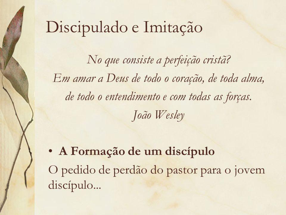 Discipulado e Imitação No que consiste a perfeição cristã? Em amar a Deus de todo o coração, de toda alma, de todo o entendimento e com todas as força