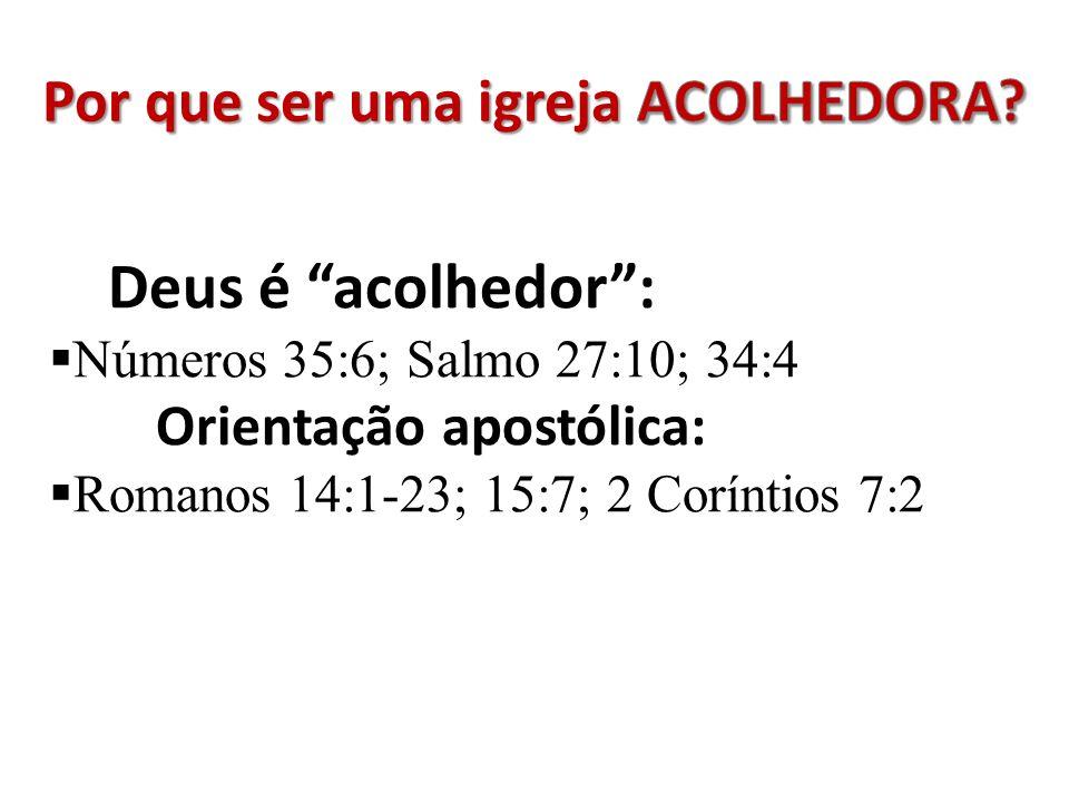 Deus é acolhedor: Números 35:6; Salmo 27:10; 34:4 Orientação apostólica: Romanos 14:1-23; 15:7; 2 Coríntios 7:2