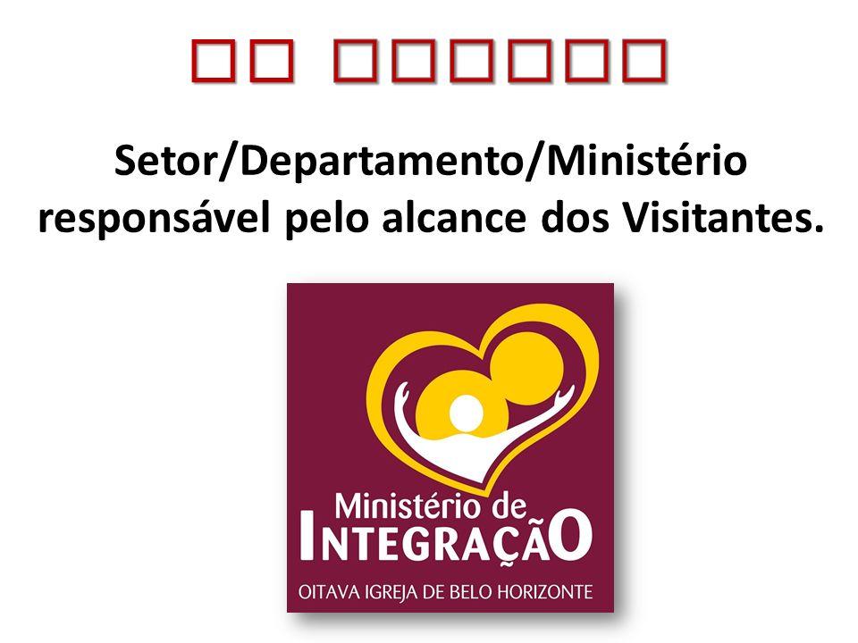 Setor/Departamento/Ministério responsável pelo alcance dos Visitantes.