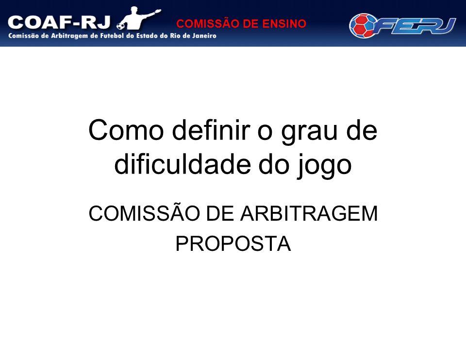 COMISSÃO DE ENSINO Como definir o grau de dificuldade do jogo COMISSÃO DE ARBITRAGEM PROPOSTA