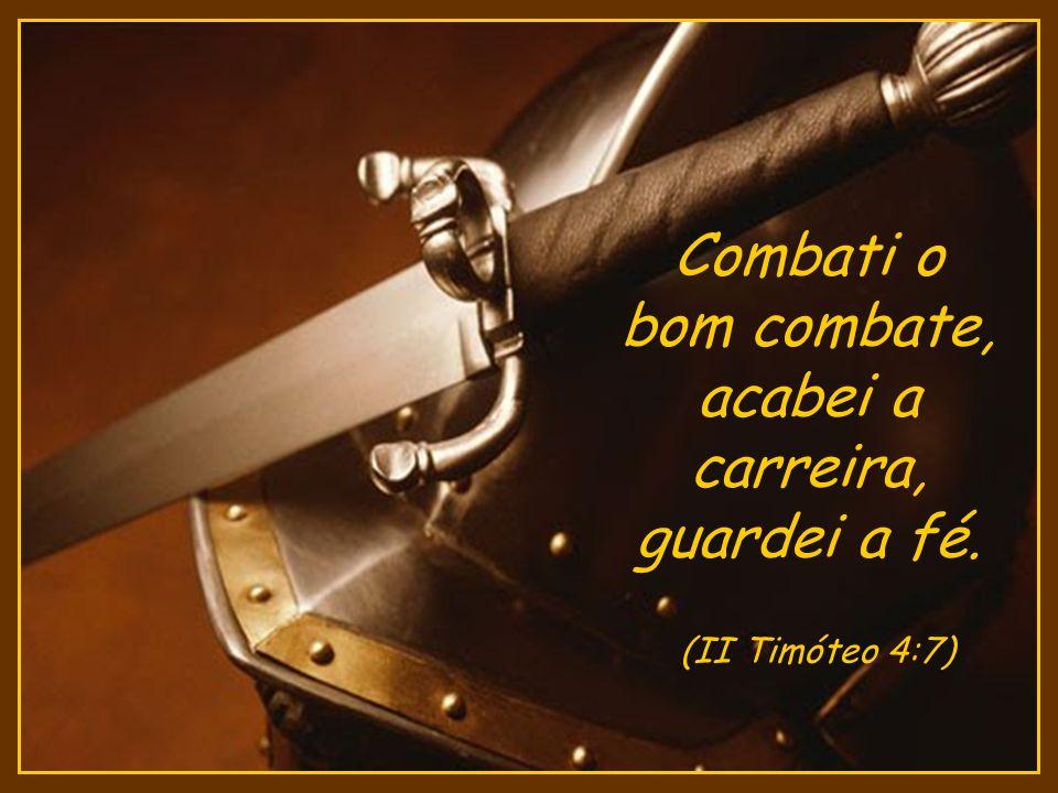 Combati o bom combate, acabei a carreira, guardei a fé. (II Timóteo 4:7)