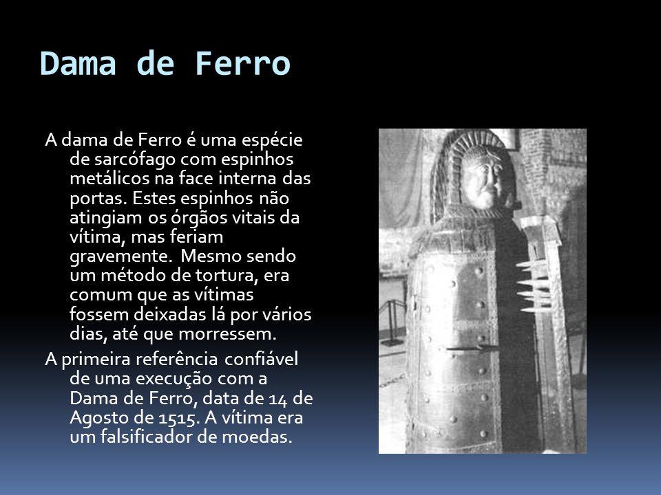 Dama de Ferro A dama de Ferro é uma espécie de sarcófago com espinhos metálicos na face interna das portas.