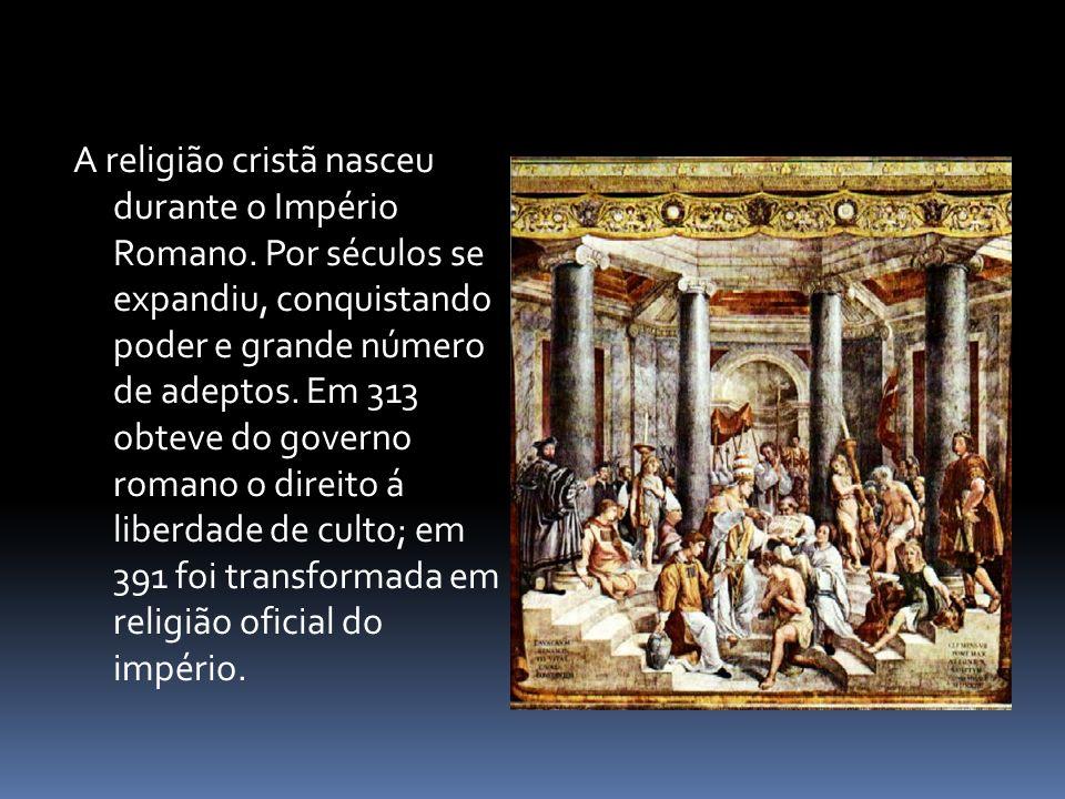 A religião cristã nasceu durante o Império Romano.