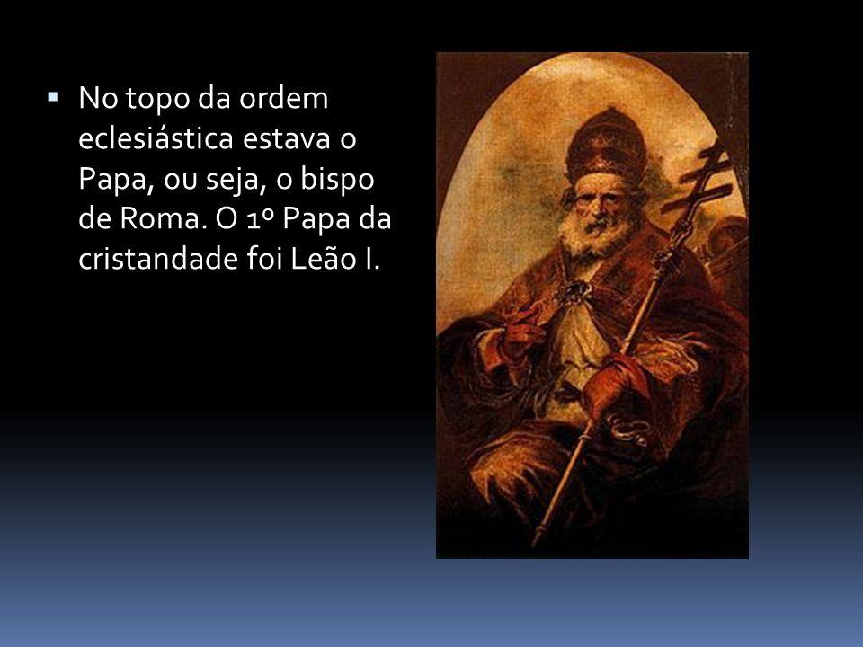 No topo da ordem eclesiástica estava o Papa, ou seja, o bispo de Roma.