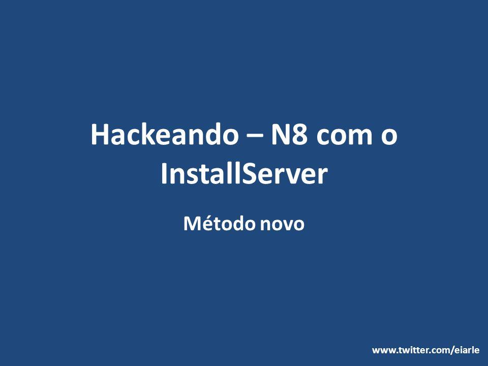 Hackeando – N8 com o InstallServer Método novo www.twitter.com/eiarle