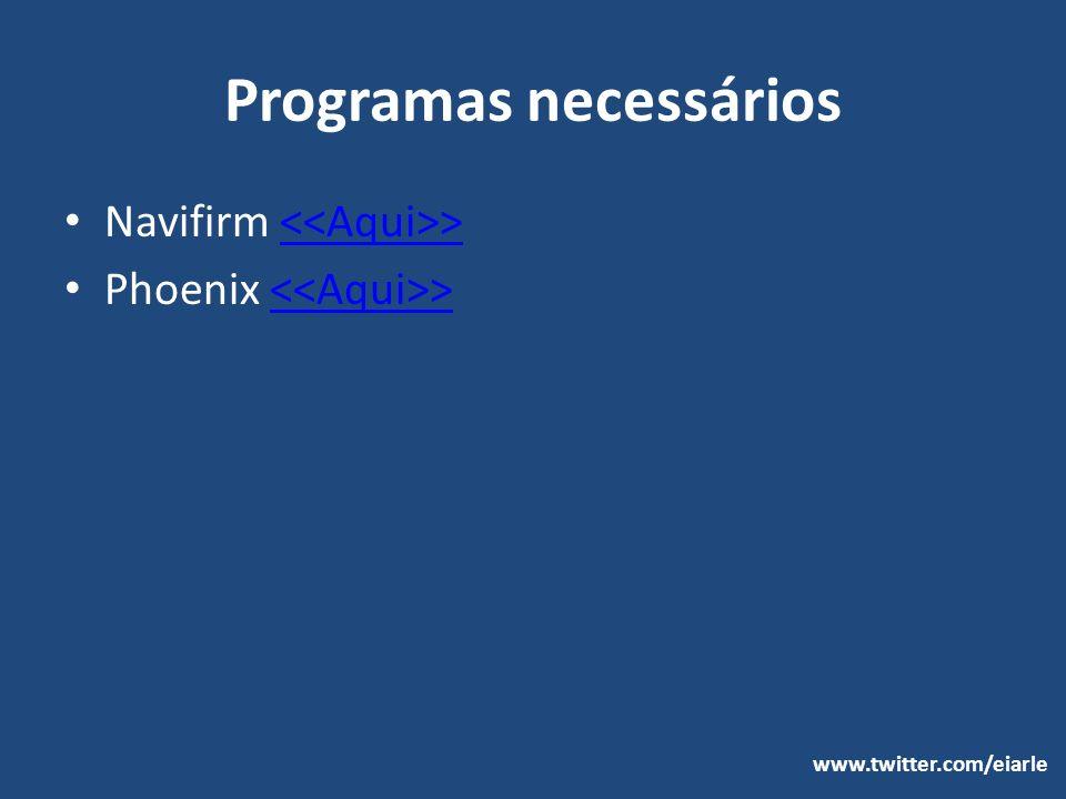 Programas necessários Navifirm > > Phoenix > > www.twitter.com/eiarle