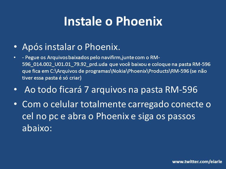 Instale o Phoenix Após instalar o Phoenix. - Pegue os Arquivos baixados pelo navifirm,junte com o RM- 596_014.002_U01.01_79.92_prd.uda que você baixou