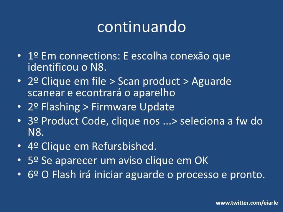 continuando 1º Em connections: E escolha conexão que identificou o N8. 2º Clique em file > Scan product > Aguarde scanear e econtrará o aparelho 2º Fl