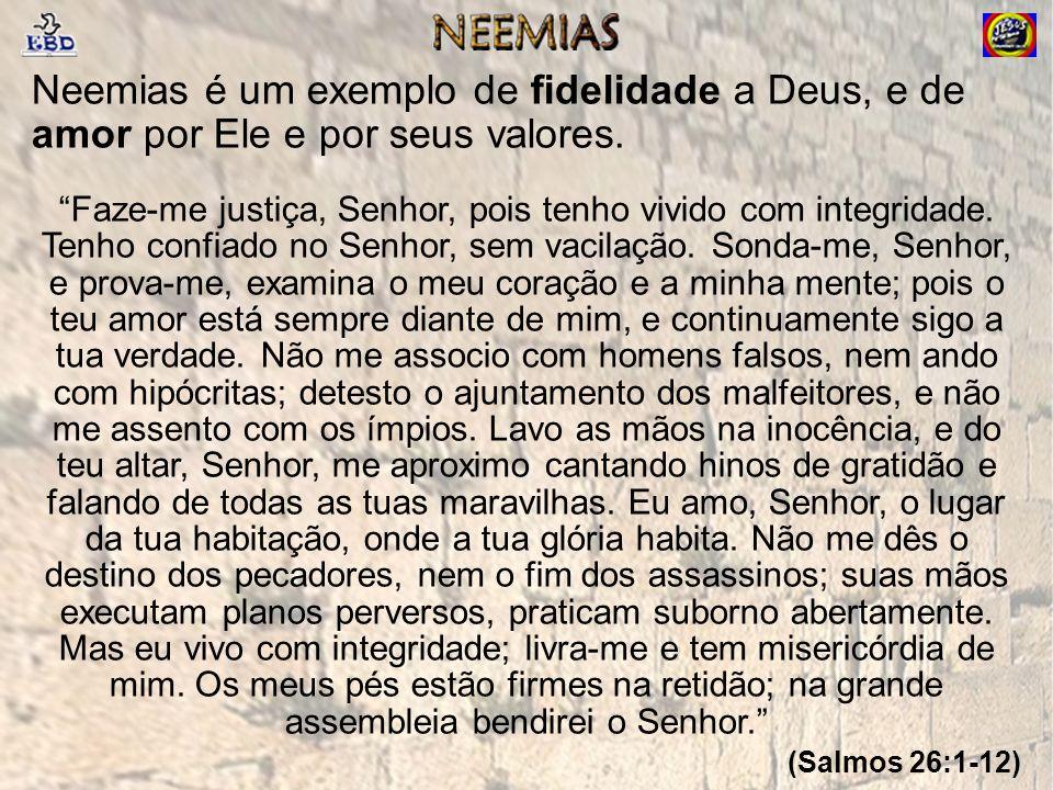 Neemias é um exemplo de fidelidade a Deus, e de amor por Ele e por seus valores.