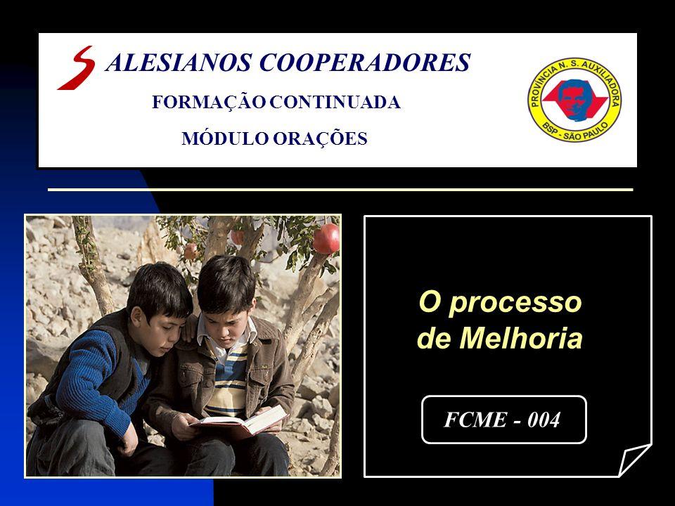 O processo de Melhoria FCME - 004 ALESIANOS COOPERADORES FORMAÇÃO CONTINUADA MÓDULO ORAÇÕES