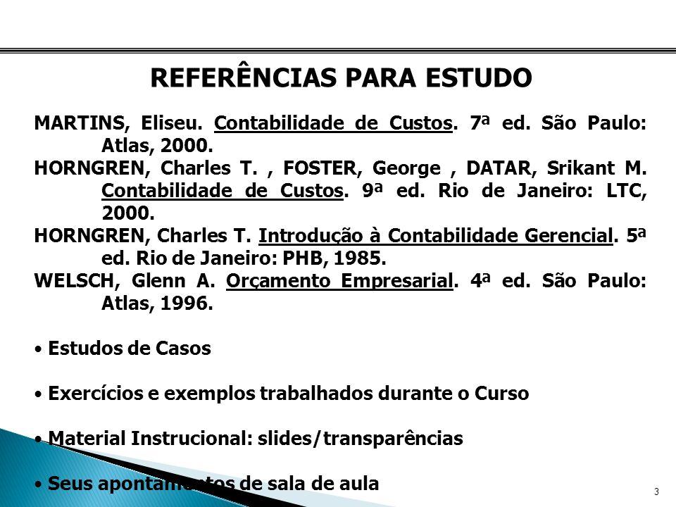 3 REFERÊNCIAS PARA ESTUDO MARTINS, Eliseu. Contabilidade de Custos. 7ª ed. São Paulo: Atlas, 2000. HORNGREN, Charles T., FOSTER, George, DATAR, Srikan