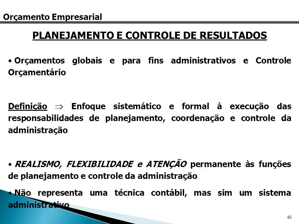 40 Orçamento Empresarial Orçamentos globais e para fins administrativos e Controle Orçamentário Definição Enfoque sistemático e formal à execução das