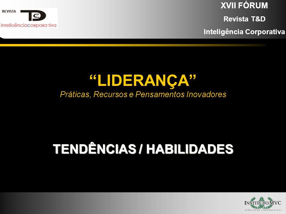 LIDERANÇA Práticas, Recursos e Pensamentos Inovadores TENDÊNCIAS / HABILIDADES XVII FÓRUM Revista T&D Inteligência Corporativa