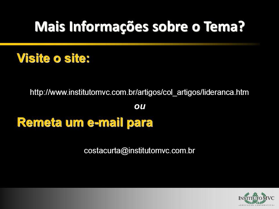 Mais Informações sobre o Tema? Visite o site: http://www.institutomvc.com.br/artigos/col_artigos/lideranca.htm ou Remeta um e-mail para costacurta@ins