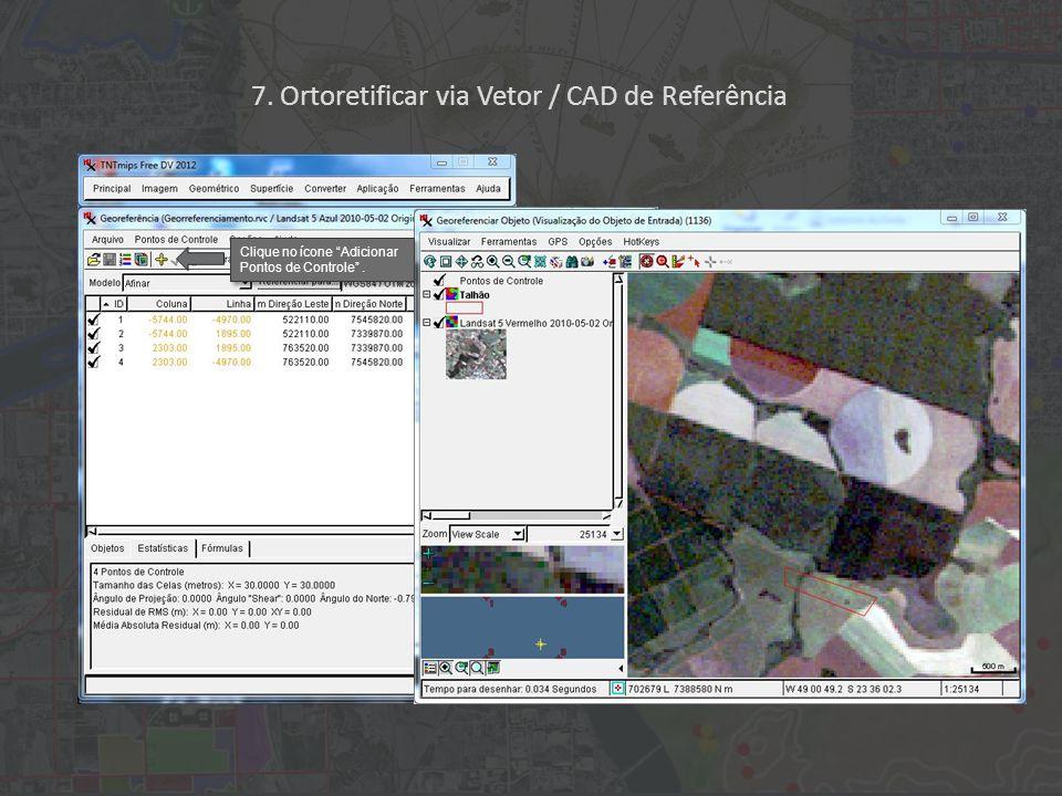 Clique no ícone Adicionar Pontos de Controle. 7. Ortoretificar via Vetor / CAD de Referência