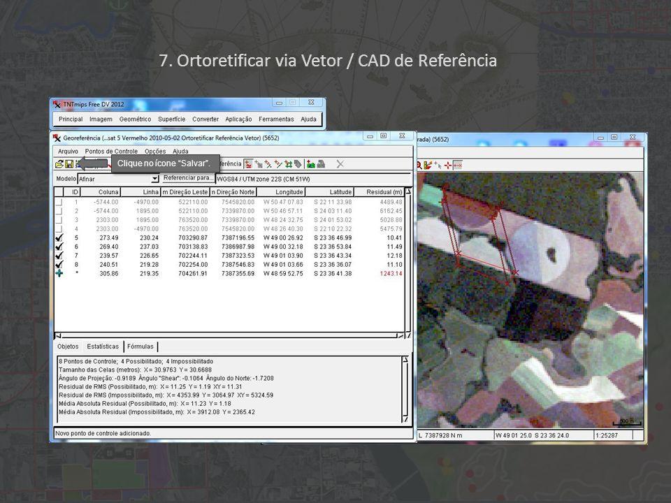 Clique no ícone Salvar. 7. Ortoretificar via Vetor / CAD de Referência