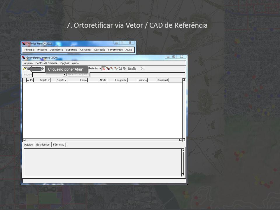 Clique 2x em seguida no ícone Menos Zoom. 7. Ortoretificar via Vetor / CAD de Referência