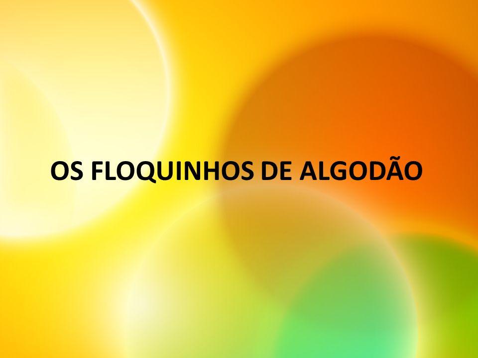 OS FLOQUINHOS DE ALGODÃO