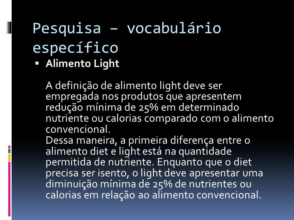 Pesquisa – vocabulário específico Alimento Light A definição de alimento light deve ser empregada nos produtos que apresentem redução mínima de 25% em