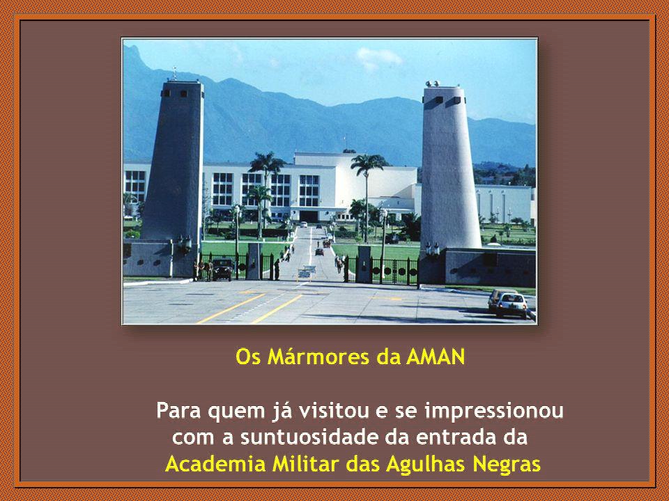 Os Mármores da AMAN Para quem já visitou e se impressionou com a suntuosidade da entrada da Academia Militar das Agulhas Negras
