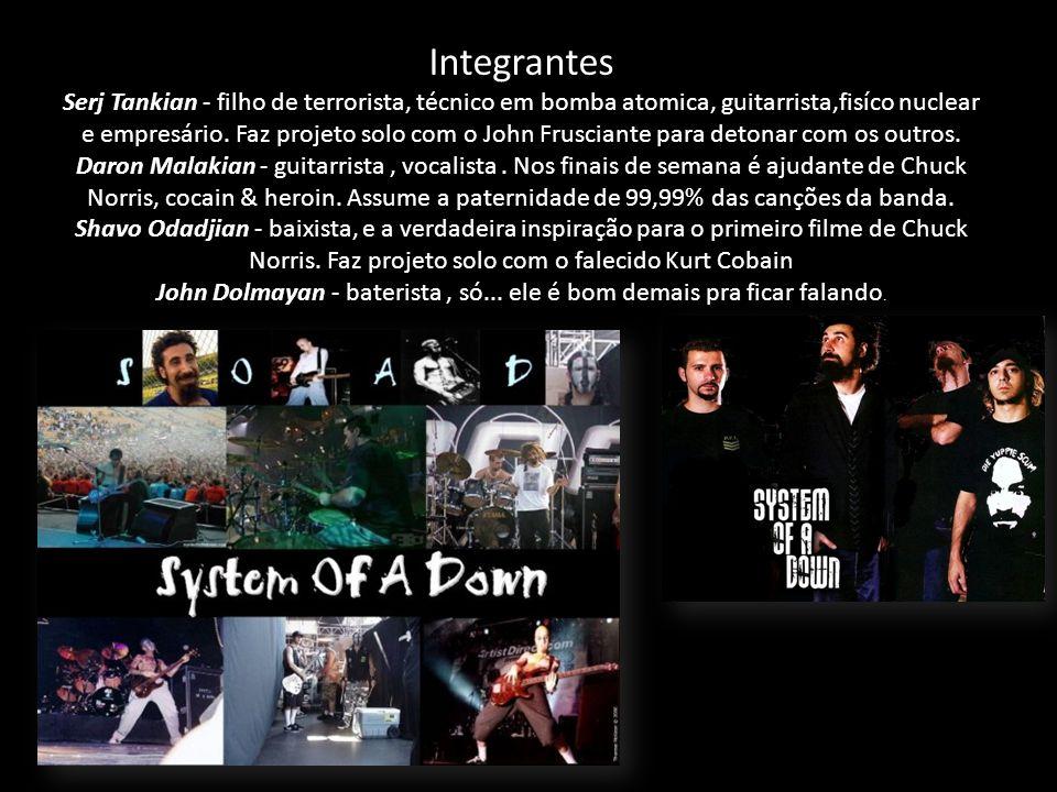Serj Tankian Daron Malakian Shavo Odadjian John Dolmayan Integrantes Serj Tankian - filho de terrorista, técnico em bomba atomica, guitarrista,fisíco nuclear e empresário.