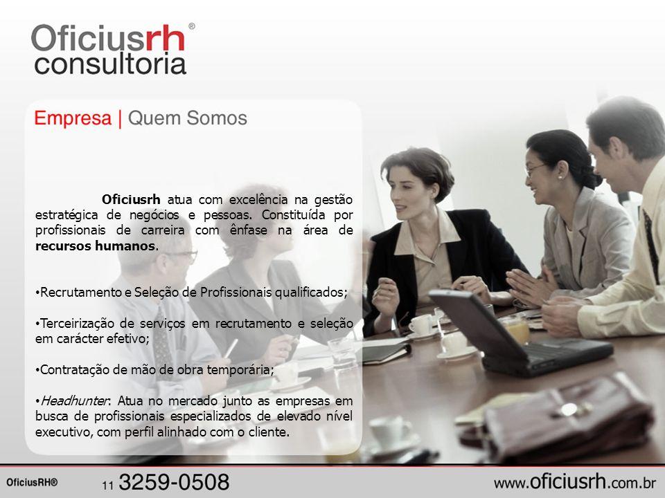 Oficiusrh atua com excelência na gestão estratégica de negócios e pessoas. Constituída por profissionais de carreira com ênfase na área de recursos hu