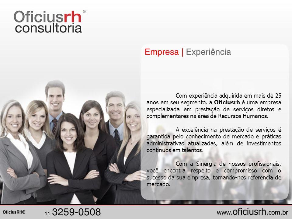 Com experiência adquirida em mais de 25 anos em seu segmento, a Oficiusrh é uma empresa especializada em prestação de serviços diretos e complementare