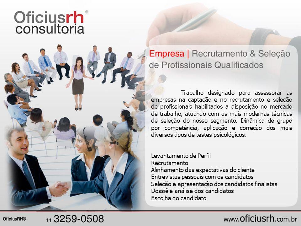 Trabalho designado para assessorar as empresas na captação e no recrutamento e seleção de profissionais habilitados a disposição no mercado de trabalh