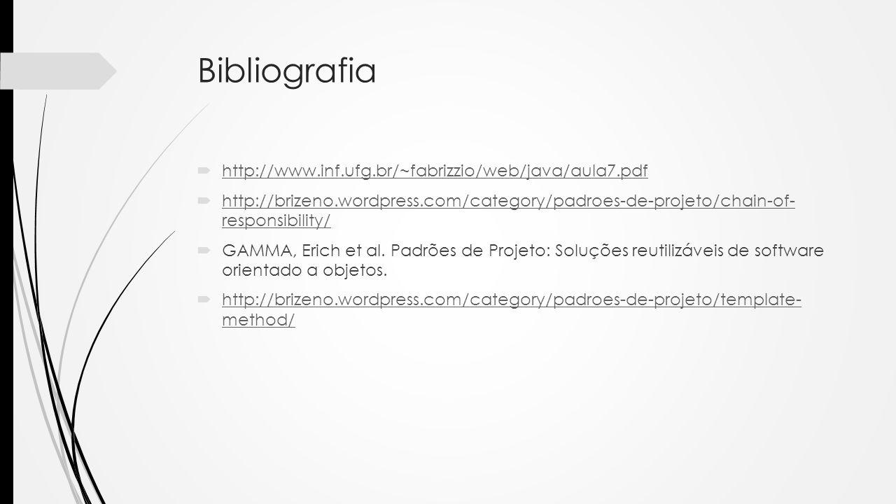 Bibliografia http://www.inf.ufg.br/~fabrizzio/web/java/aula7.pdf http://brizeno.wordpress.com/category/padroes-de-projeto/chain-of- responsibility/ ht