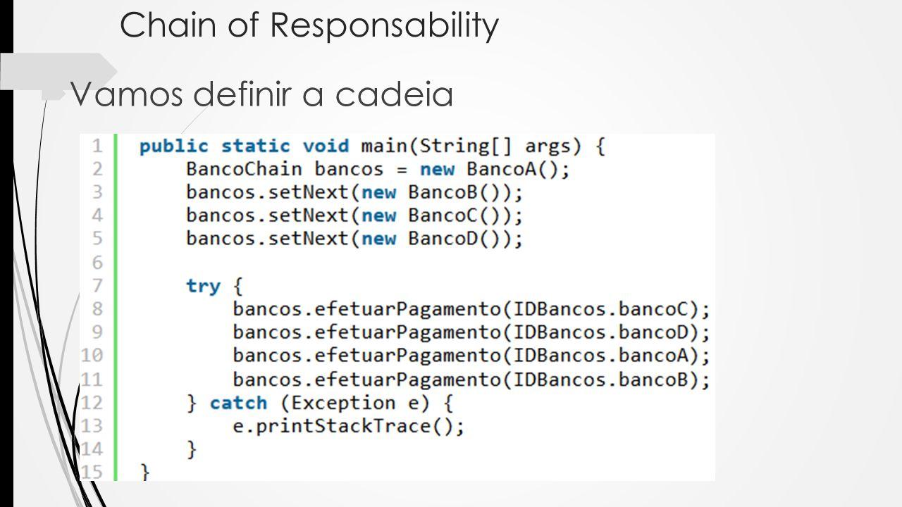 Chain of Responsability Vamos definir a cadeia