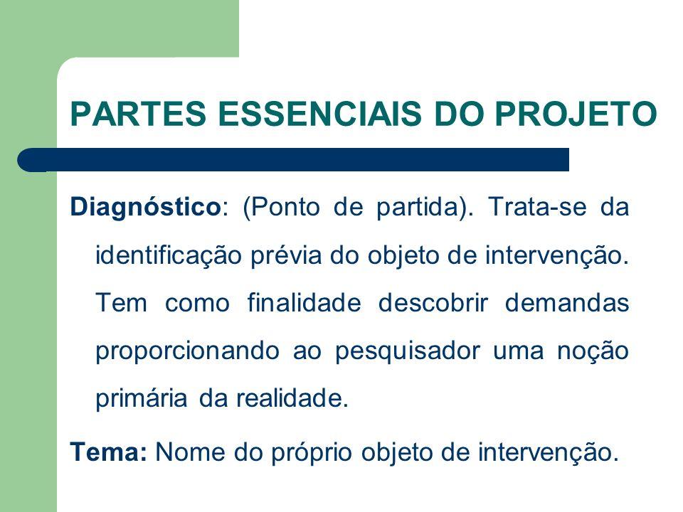 PARTES ESSENCIAS DO PROJETO Problema: Identificado através do diagnóstico passa ser a referência do projeto.