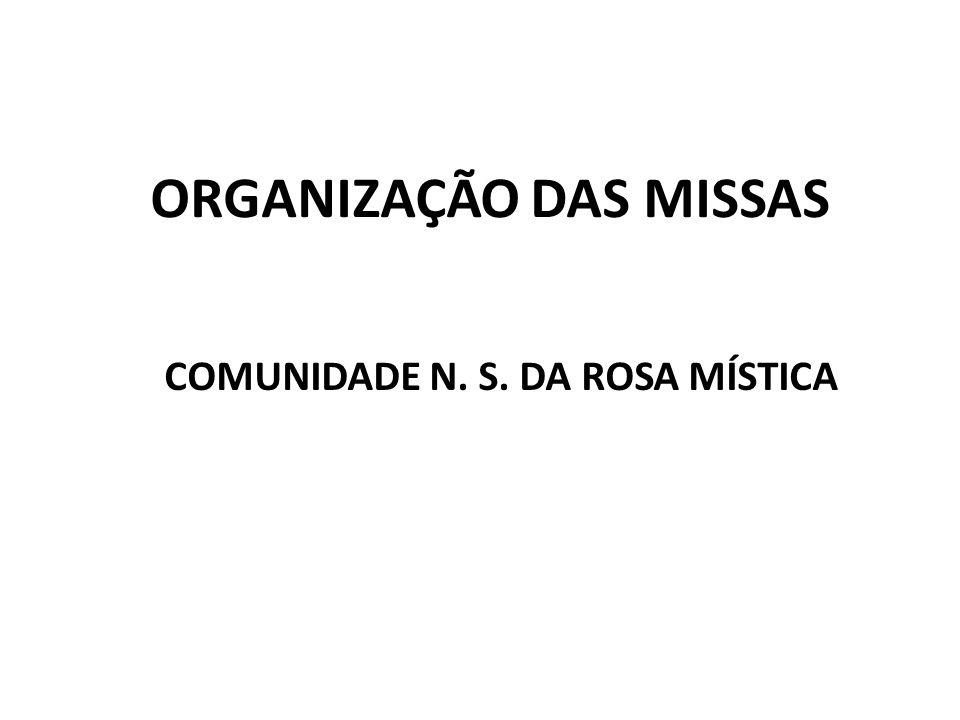 ORGANIZAÇÃO DAS MISSAS COMUNIDADE N. S. DA ROSA MÍSTICA
