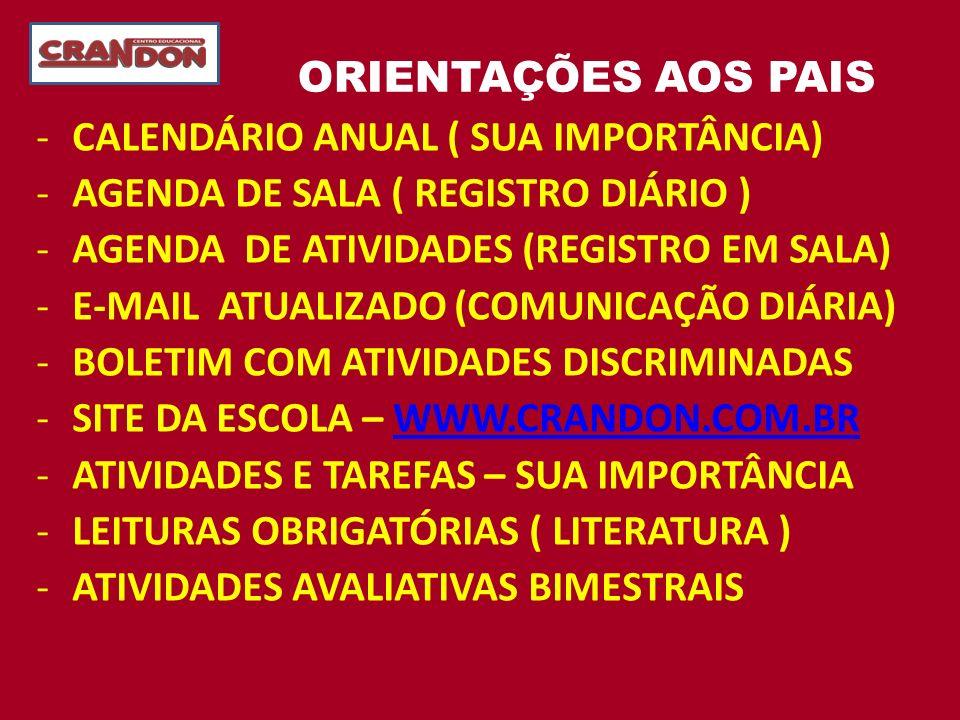 ORIENTAÇÕES AOS PAIS -CALENDÁRIO ANUAL ( SUA IMPORTÂNCIA) -AGENDA DE SALA ( REGISTRO DIÁRIO ) -AGENDA DE ATIVIDADES (REGISTRO EM SALA) -E-MAIL ATUALIZ