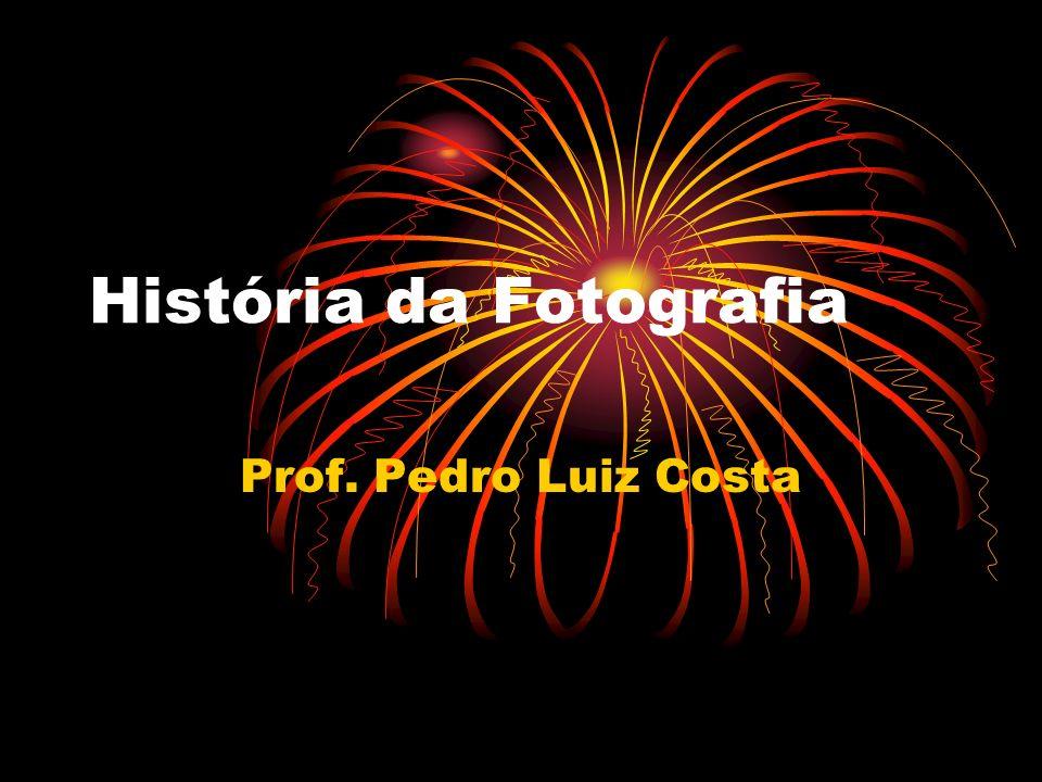 História da Fotografia Prof. Pedro Luiz Costa