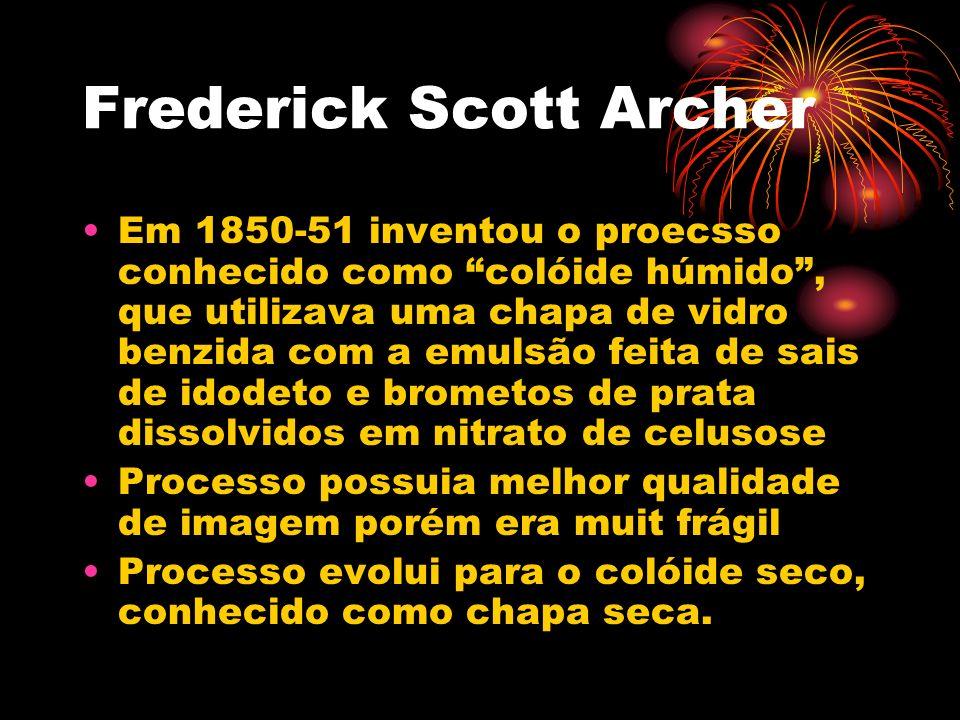 Frederick Scott Archer Em 1850-51 inventou o proecsso conhecido como colóide húmido, que utilizava uma chapa de vidro benzida com a emulsão feita de s