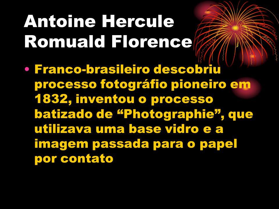 Antoine Hercule Romuald Florence Franco-brasileiro descobriu processo fotográfio pioneiro em 1832, inventou o processo batizado de Photographie, que u