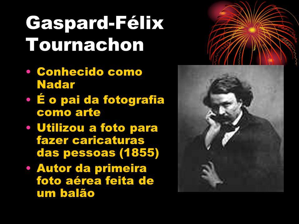 Gaspard-Félix Tournachon Conhecido como Nadar É o pai da fotografia como arte Utilizou a foto para fazer caricaturas das pessoas (1855) Autor da prime